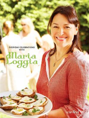 Maria Loggia cookbook - Everyday celebrations with maria loggia